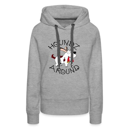 Houndz Around - Women's Premium Hoodie
