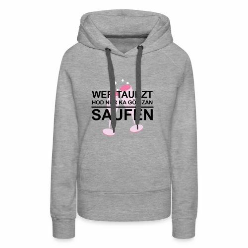 Wer taunzt hod nur ka Göd zan Saufen - Frauen Premium Hoodie