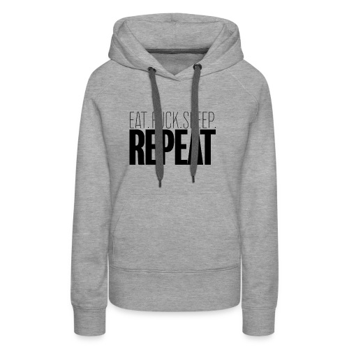 Eat Fuck sleep repeat - Sweat-shirt à capuche Premium pour femmes