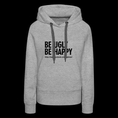 BE UGLY BE HAPPY - Frauen Premium Hoodie