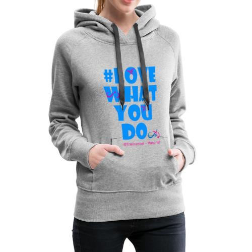 Love what you do - Triathlon für Frauen - Frauen Premium Hoodie