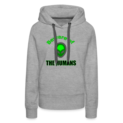 Beware of the Humans - Frauen Premium Hoodie