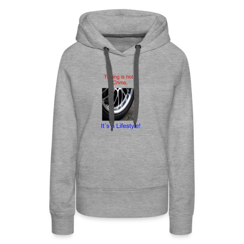 Tuning is not a Crime Felge - Frauen Premium Hoodie