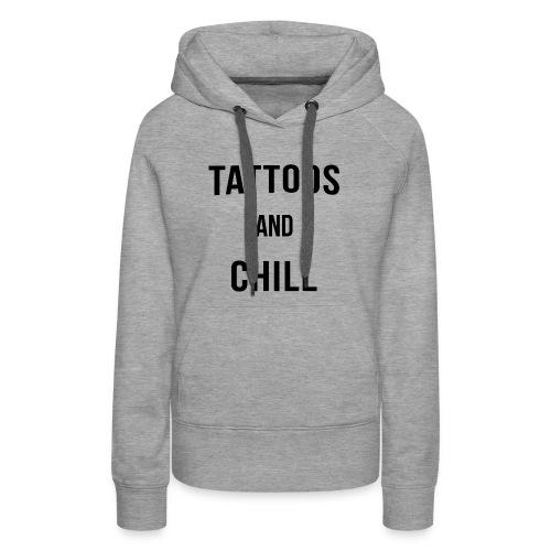 Tattoos and Chill Tätowiert Geschenk - Frauen Premium Hoodie