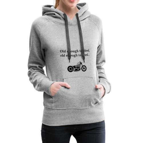Old enough to bleed, old enough to need... - Women's Premium Hoodie