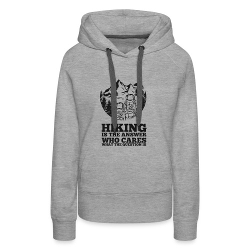 Hiking is the answer - Women's Premium Hoodie