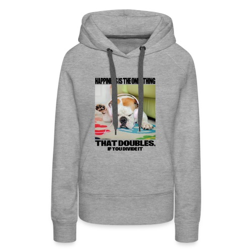 Happiness is the Only Thing - Frauen Premium Hoodie