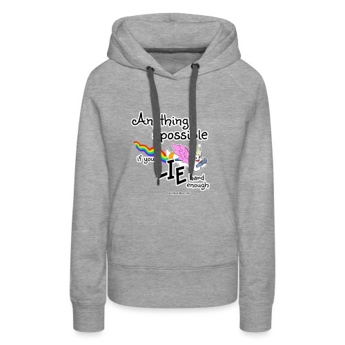 Anything Is Possible if you lie hard enough - Women's Premium Hoodie