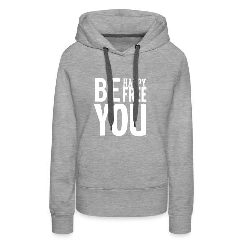 BE HAPPY. BE FREE. BE YOU - Vrouwen Premium hoodie