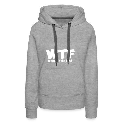 WTF T-Shirt - Frauen Premium Hoodie