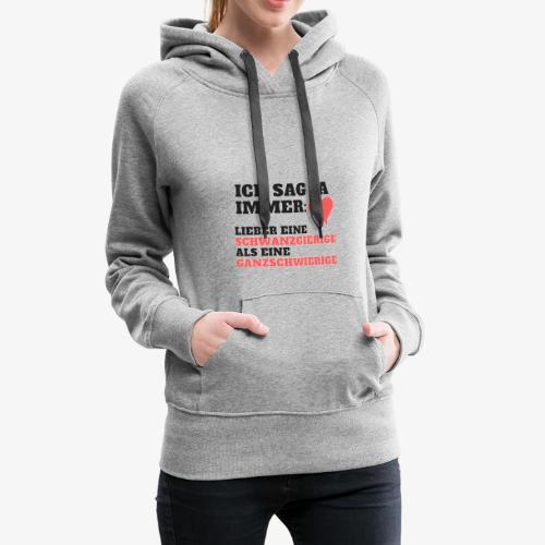 Ich sage ja immer schwanzgierig > ganzschwierig - Frauen Premium Hoodie