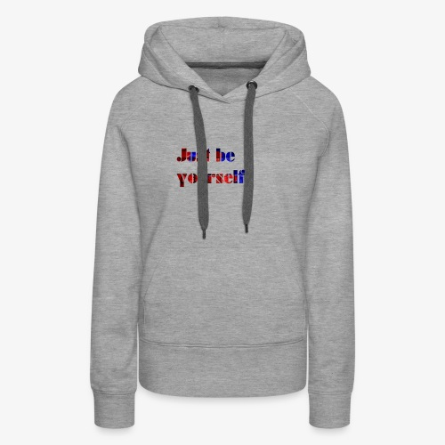+++ Just be Yourself +++ - Frauen Premium Hoodie