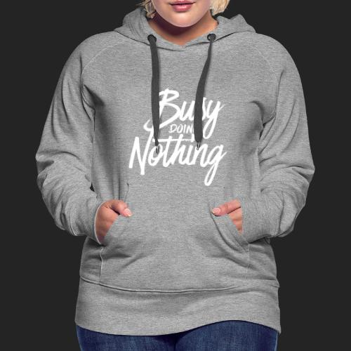 Busy Doing Nothing - Vrouwen Premium hoodie
