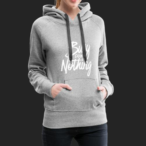 Busy Doing Nothing - Vrouwen Premium hoodie