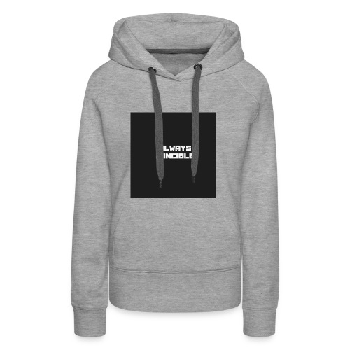 ALWAYS INVINCIBLE - Women's Premium Hoodie