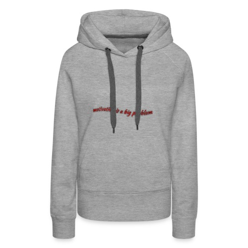 motivation is a big problem - Frauen Premium Hoodie