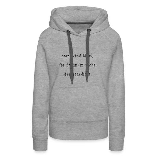 Der Wind blaest, die Freundin nicht, Herbstgedicht - Frauen Premium Hoodie