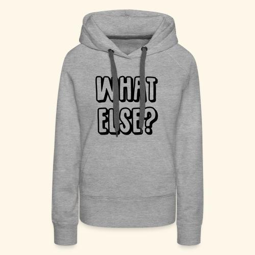What else - Frauen Premium Hoodie