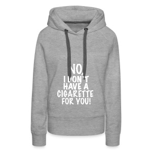 No I don't have a cigarette for you! - Frauen Premium Hoodie