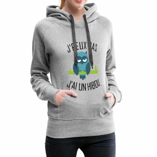J'peux pas j'ai un Hibou - Sweat-shirt à capuche Premium pour femmes