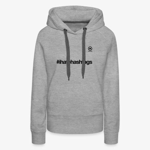 i hate hashtags - Frauen Premium Hoodie