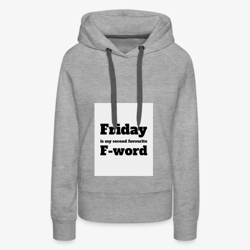 Friday is my second favourite f-word - Women's Premium Hoodie