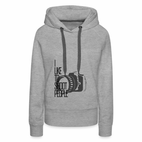 I like to shoot people - Women's Premium Hoodie