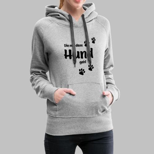 DIE MIT DEM HUND GEHT - in Deiner Farbe - Frauen Premium Hoodie