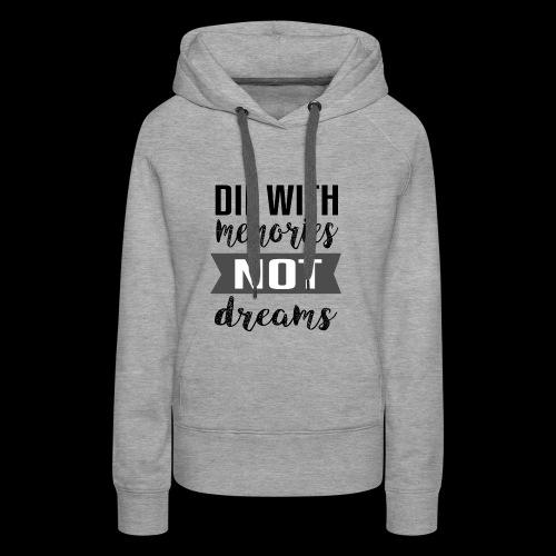 Die With Memories Not Dreams - Frauen Premium Hoodie