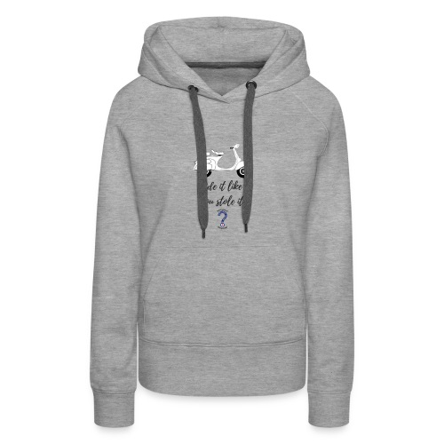 Ride it like you stole it! - Women's Premium Hoodie
