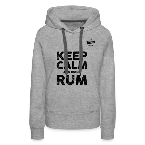 KEEP CALM AND DRINK RUM - Women's Premium Hoodie