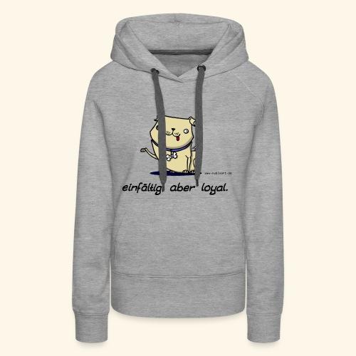 Einfältig, aber loyal. Hund Wau Wauwau Freund - Frauen Premium Hoodie
