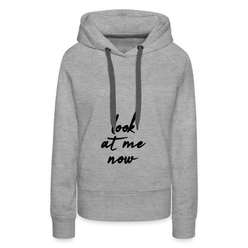 look at me now - Frauen Premium Hoodie