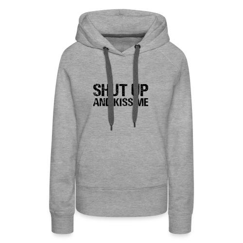Shut up and kiss me - Women's Premium Hoodie