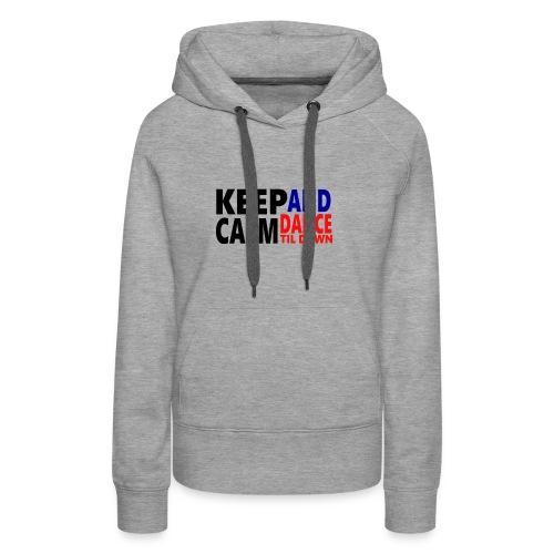 Keep Calm and Dance Til Dawn - Women's Premium Hoodie