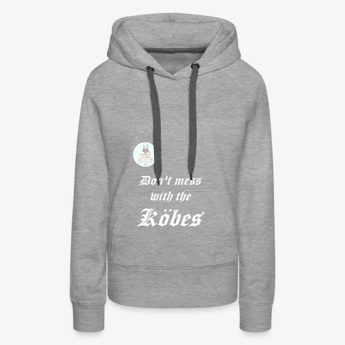 Don't mess with the Köbes - Frauen Premium Hoodie