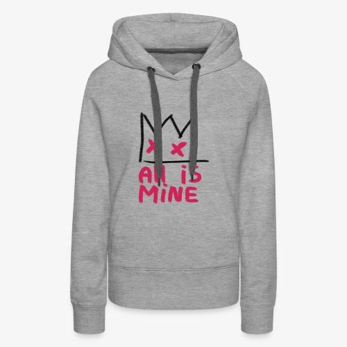 Sick Boy all is mine - Sweat-shirt à capuche Premium pour femmes
