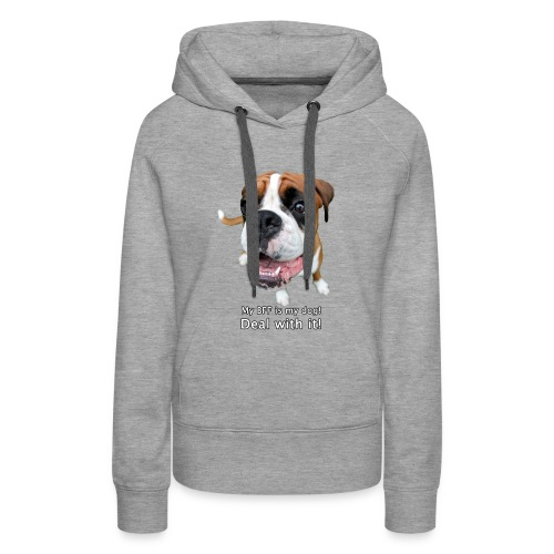 My BFF is my dog deal with it - Women's Premium Hoodie