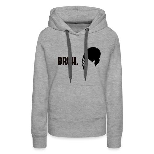 BRUH. - Sweat-shirt à capuche Premium pour femmes