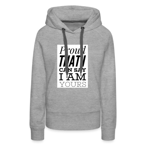 proud that I can say I am yours - Frauen Premium Hoodie