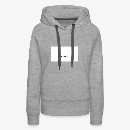 ok cool - Frauen Premium Hoodie