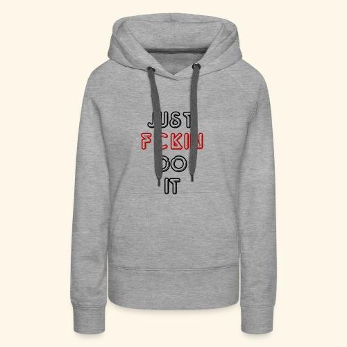 Just Fckin Do It - Frauen Premium Hoodie