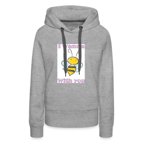 I wanna bee with you - Frauen Premium Hoodie