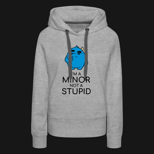 I'm a minor not a stupid - Felpa con cappuccio premium da donna
