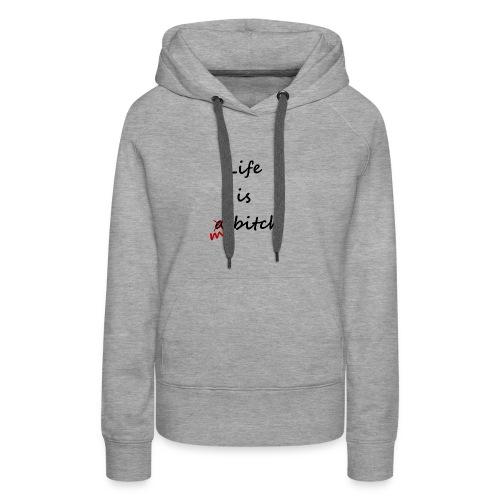Life Is My Bitch - Sweat-shirt à capuche Premium pour femmes