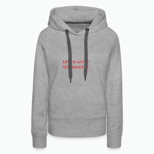 Life is what you make it - Women's Premium Hoodie