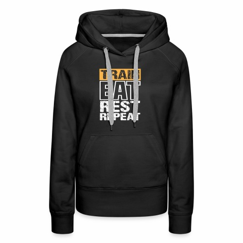 Train, Eat, Rest, Repeat - Training T-Shirt - Frauen Premium Hoodie