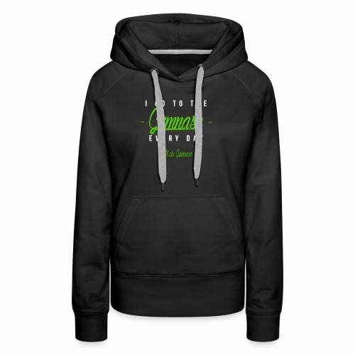 i go to the gym.nase everyday - Frauen Premium Hoodie