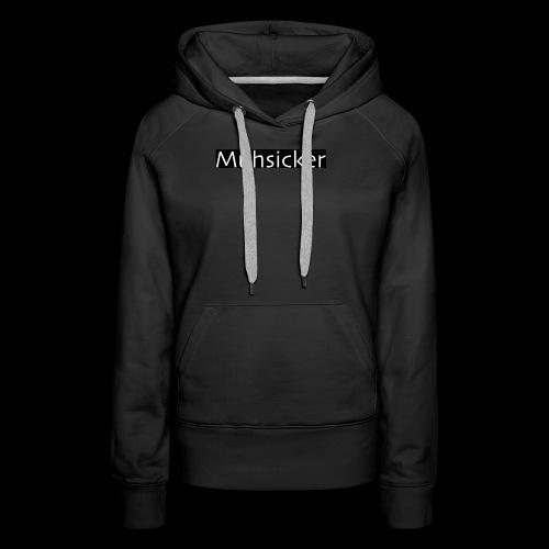 Muhsicker - Frauen Premium Hoodie