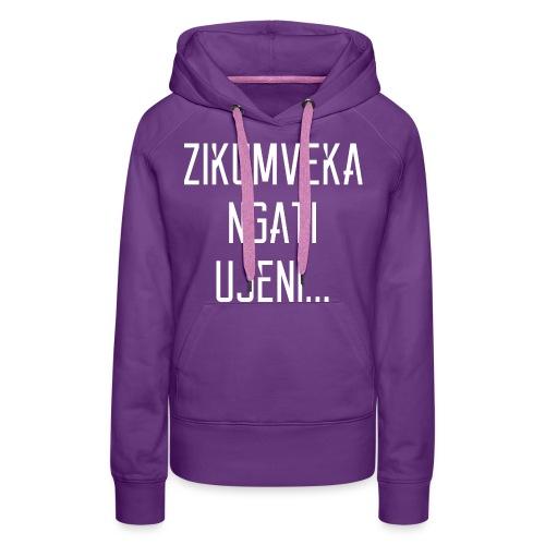 Zikumveka Ngati Ujeni - Women's Premium Hoodie